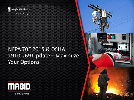 NFPA 70E 2015 & OSHA 1910.269 Update – Maximize Your Options Page 1 | © Magid.