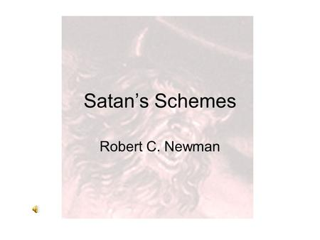 Satan's Schemes Robert C. Newman. Satan's Schemes In 2 Corinthians 2:11, Paul says: –(NIV) … in order that Satan might not outwit us. For we are not unaware.