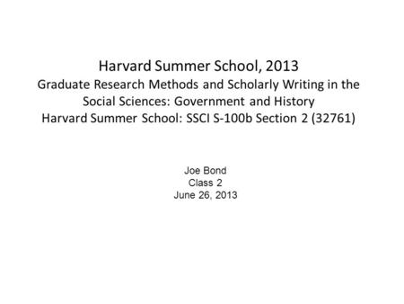 Harvard Summer School, 2013 Graduate Research Methods and Scholarly Writing in the Social Sciences: Government and History Harvard Summer School: SSCI.