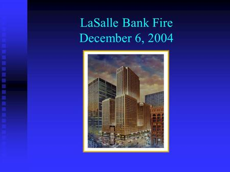 LaSalle Bank Fire December 6, 2004. Agenda The Fire The Fire How We Prepared How We Prepared What Worked What Worked Lessons Learned Lessons Learned.