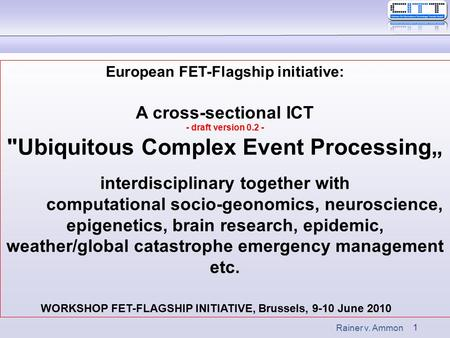 "1 Rainer v. Ammon European FET-Flagship initiative: A cross-sectional ICT - draft version 0.2 - Ubiquitous Complex Event Processing"" interdisciplinary."
