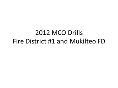 2012 MCO Drills Fire District #1 and Mukilteo FD.