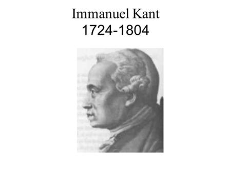 Immanuel Kant 1724-1804. Basic Kantian Terms A POSTERIORI (to come after in time): That which follows upon or depends upon sense experience; a knowledge.