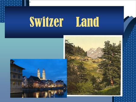 Switzer Land. Geography  Surrounded by Germany, France, Italy and Austria.  Capital: Bern  Biggest city: Zurich  State: 13  60 percent of the country.