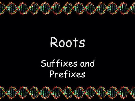 Roots Suffixes and Prefixes. What is a Prefix A prefix is placed at the beginning of a word to modify or change its meaning.