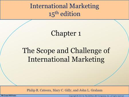International Marketing 15 th edition Philip R. Cateora, Mary C. Gilly, and John L. Graham Copyright © 2011 by The McGraw-Hill Companies, Inc. All rights.