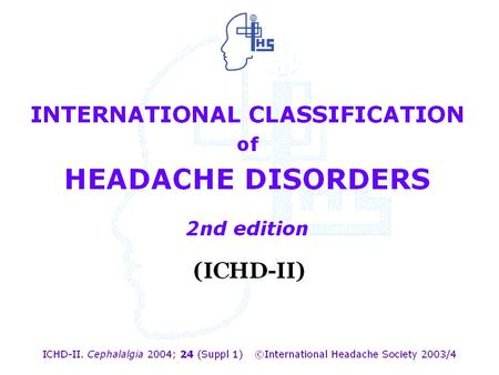 INTERNATIONAL CLASSIFICATION of HEADACHE DISORDERS 2nd edition (ICHD-II)