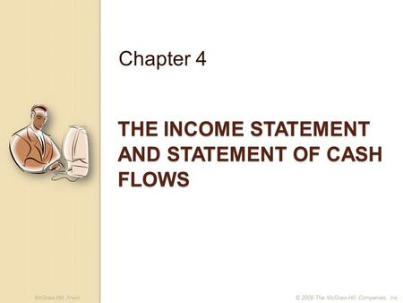 McGraw-Hill /Irwin© 2009 The McGraw-Hill Companies, Inc. THE INCOME STATEMENT AND STATEMENT OF CASH FLOWS Chapter 4.