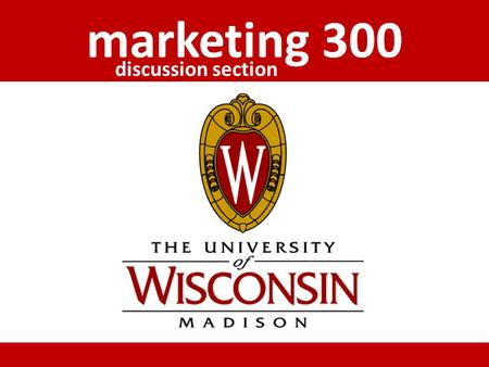 Marketing 300 discussion section. announcements the first exam  How was it? Questions? Comments?