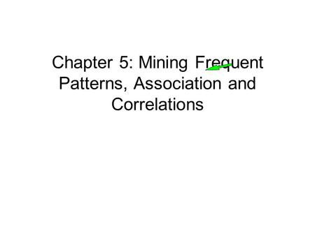 Chapter 5: Mining Frequent Patterns, Association and Correlations.