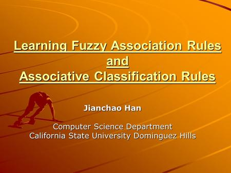 Learning Fuzzy Association Rules and Associative Classification Rules Jianchao Han Computer Science Department California State University Dominguez Hills.