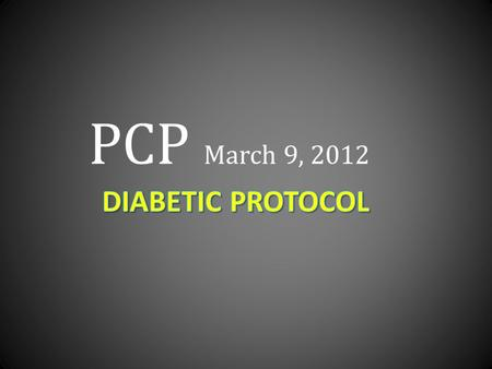 PCP March 9, 2012 You are dispatched Code 3 for a Diabetic, at 0730….You arrive at a Gold River townhouse and are led by the parents to the upstairs.
