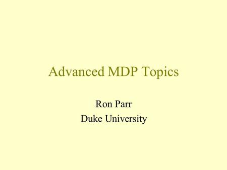 Advanced MDP Topics Ron Parr Duke University. Value Function Approximation Why? –Duality between value functions and policies –Softens the problems –State.