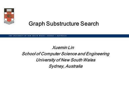 Graph Substructure Search Xuemin Lin School of Computer Science and Engineering University of New South Wales Sydney, Australia.