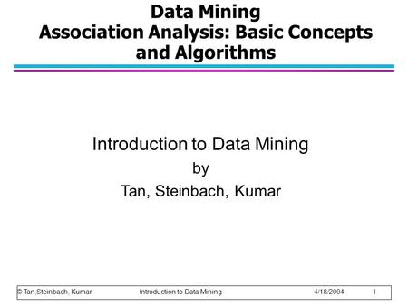 Data Mining Association Analysis: Basic Concepts and Algorithms Introduction to Data Mining by Tan, Steinbach, Kumar © Tan,Steinbach, Kumar Introduction.
