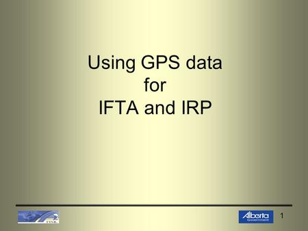 1 Using GPS data for IFTA and IRP. 2 Objective Controls in an IT Environment GPS – How it Works? Applying Knowledge Gained to Future Audits.