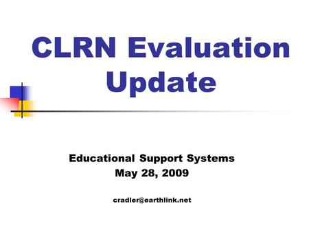 CLRN Evaluation Update Educational Support Systems May 28, 2009