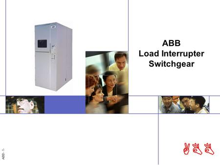 ABB - 1- ABB ABB Load Interrupter Switchgear. ABB - 2 ABB Contents Introduction to Load Interrupter Switchgear What, Where, Why ABB Technical Offering.