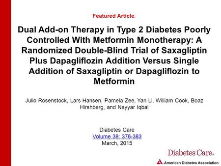 Dual Add-on Therapy in Type 2 Diabetes Poorly Controlled With Metformin Monotherapy: A Randomized Double-Blind Trial of Saxagliptin Plus Dapagliflozin.