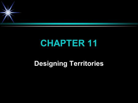 CHAPTER 11 Designing Territories. WHAT IS A TERRITORY? ä ä Number of present and potential customers located within a geographic area and assigned to.