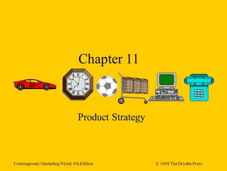 Contemporary Marketing Wired, 9th Edition© 1998 The Dryden Press Chapter 11 Product Strategy.
