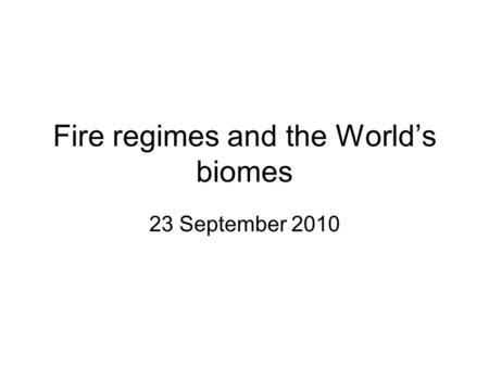 Fire regimes and the World's biomes 23 September 2010.