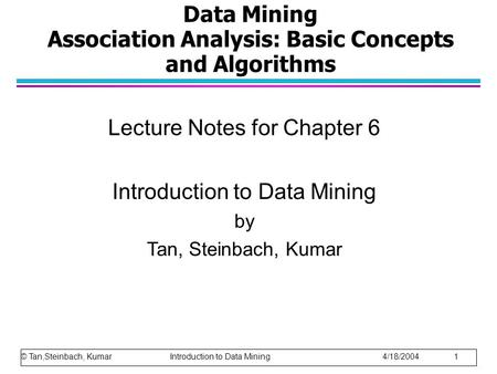 Data Mining Association Analysis: Basic Concepts and Algorithms Lecture Notes for Chapter 6 Introduction to Data Mining by Tan, Steinbach, Kumar © Tan,Steinbach,