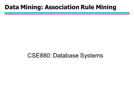 Data Mining: Association Rule Mining CSE880: Database Systems.