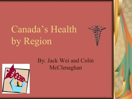 Canada's Health by Region By: Jack Wei and Colin McClenaghan.