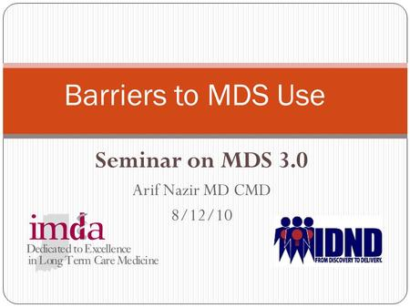 Seminar on MDS 3.0 Arif Nazir MD CMD 8/12/10 Barriers to MDS Use.