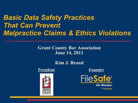 Basic Data Safety Practices That Can Prevent Malpractice Claims & Ethics Violations Grant County Bar Association June 14, 2011 Kim J. Brand PresidentFounder.