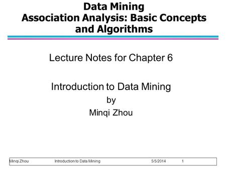 Data Mining Association Analysis: Basic Concepts and Algorithms Lecture Notes for Chapter 6 Introduction to Data Mining by Minqi Zhou Minqi Zhou Introduction.