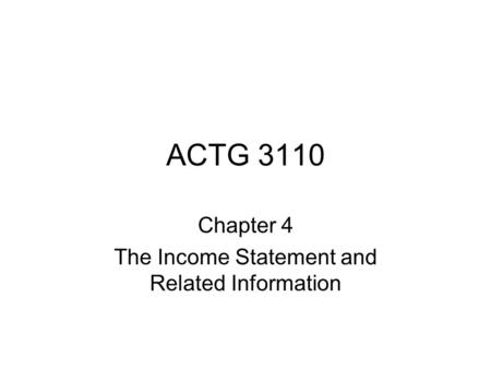 ACTG 3110 Chapter 4 The Income Statement and Related Information.