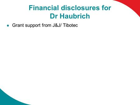 Financial disclosures for Dr Haubrich Grant support from J&J/ Tibotec.