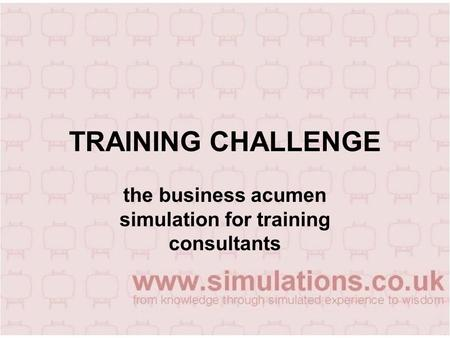 Training Challenge (draft)1 TRAINING CHALLENGE the business acumen simulation for training consultants.