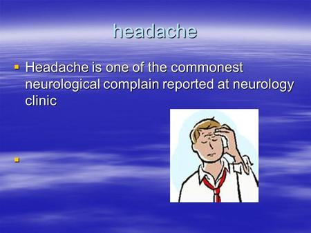 Headache  Headache is one of the commonest neurological complain reported at neurology clinic 