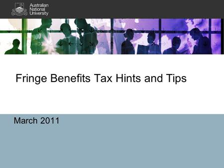 Fringe Benefits Tax Hints and Tips March 2011. 2 What is Fringe Benefits Tax A tax payable by employers on –Benefits –Provided by employers (or a third.
