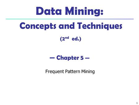 Data Mining: Concepts and Techniques (2nd ed.) — Chapter 5 —