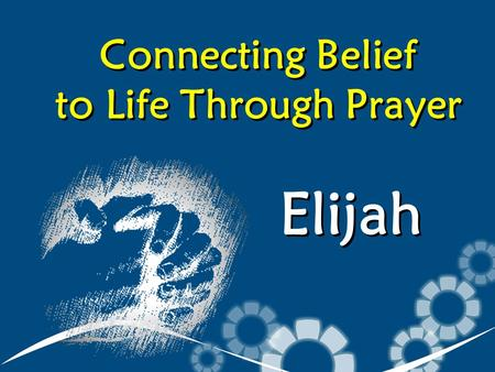 Connecting Belief to Life Through Prayer Elijah. Where We've Been Story of Elijah / Ahab / Jezebel / False Idols Week 1 – How God Shapes Our Lives Week.