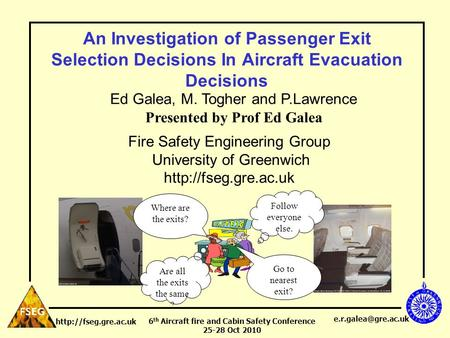 6 th Aircraft fire and Cabin Safety Conference 25-28 Oct 2010  An Investigation of Passenger Exit Selection Decisions.