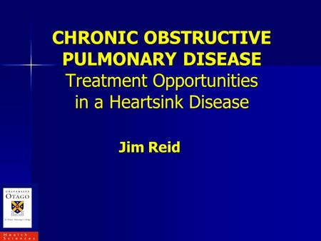 CHRONIC OBSTRUCTIVE PULMONARY DISEASE Treatment Opportunities in a Heartsink Disease Jim Reid.