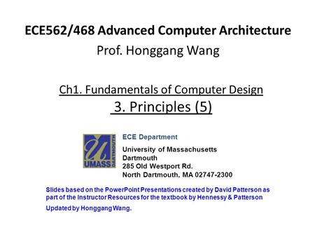 Ch1. Fundamentals of Computer Design 3. Principles (5) ECE562/468 Advanced Computer Architecture Prof. Honggang Wang ECE Department University of Massachusetts.