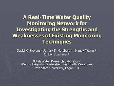 A Real-Time Water Quality Monitoring Network for Investigating the Strengths and Weaknesses of Existing Monitoring Techniques David K. Stevens 1, Jeffery.