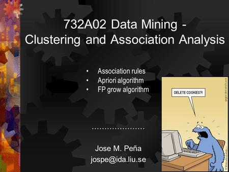 732A02 Data Mining - Clustering and Association Analysis ………………… Jose M. Peña Association rules Apriori algorithm FP grow algorithm.