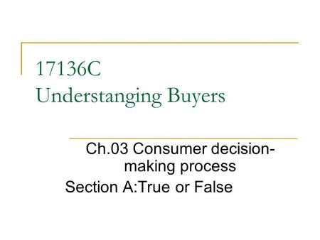 17136C Understanging Buyers Ch.03 Consumer decision- making process Section A:True or False.