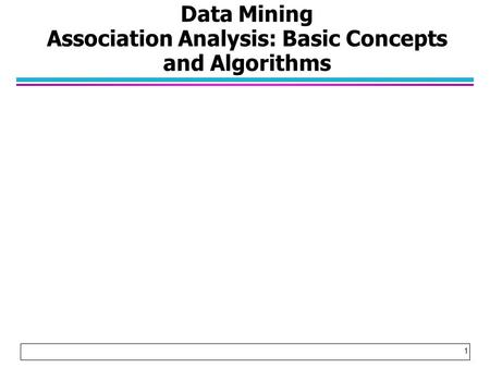 Data Mining Association Analysis: Basic Concepts and Algorithms 1.