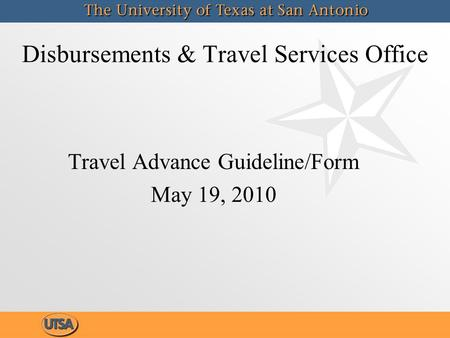 Travel Advance Guideline/Form May 19, 2010 Travel Advance Guideline/Form May 19, 2010 Disbursements & Travel Services Office.