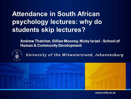 Andrew Thatcher, Gillian Mooney, Nicky Israel - School of Human & Community Development Attendance in South African psychology lectures: why do students.