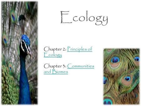 Ecology Chapter 2: Principles of EcologyPrinciples of Ecology Chapter 3: Communities and BiomesCommunities and Biomes.