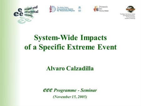 System-Wide Impacts of a Specific Extreme Event Alvaro Calzadilla eee Programme - Seminar (November 15, 2005)